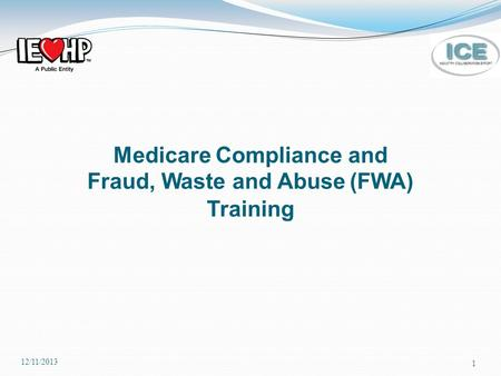 1 Medicare Compliance and Fraud, Waste and Abuse (FWA) Training 12/11/2013.