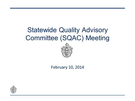 Statewide Quality Advisory Committee (SQAC) Meeting February 10, 2014.