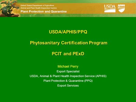United States Department of Agriculture Animal and Plant Health Inspection Service Plant Protection and Quarantine USDA/APHIS/PPQ Phytosanitary Certification.