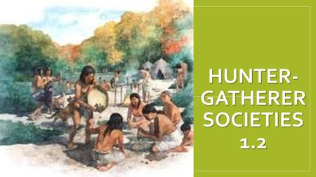 Hunter-Gatherer Societies 1.2