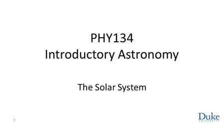 PHY134 Introductory Astronomy The Solar System 1.