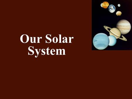 Our Solar System Mrs. Lacks 6th Grade.