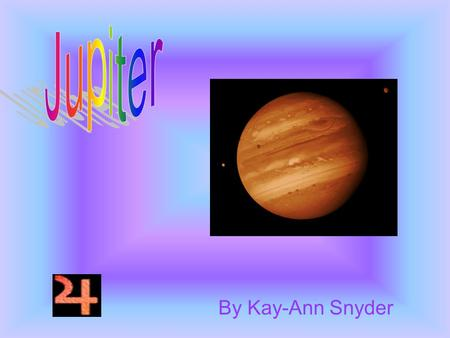 By Kay-Ann Snyder Ten Cold Facts About Jupiter Jupiter is the largest planet. It has 16 moons. Jupiter completes its days in twelve hours. The Big Red.