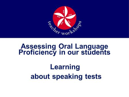 Assessing Oral Language Proficiency in our students Learning about speaking tests.