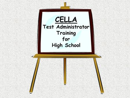 CELLA Test Administrator Training for High School.