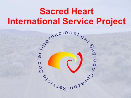 Sacred Heart International Service Project. First, some basic info. like… Who are the Religious of the Sacred Heart? Who volunteers for this project?