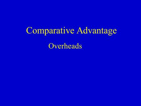 Comparative Advantage Overheads. The Logic of Free Trade Self-sufficiency is nice but …