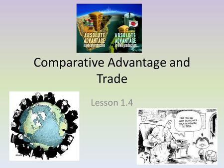 Comparative Advantage and Trade Lesson 1.4. Gains From Trade We all benefit from Trade, simply because we cannot do everything ourselves. Not only does.