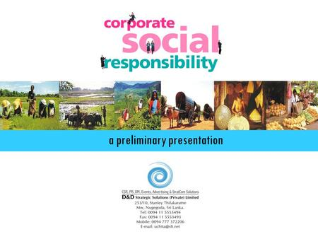 "A preliminary presentation. What is CSR? ""CSR is the concept that an enterprise is accountable for its impact on all relevant stakeholders. It is the."