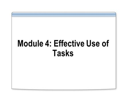 Module 4: Effective Use of Tasks. Overview How to Use Tasks Walkthrough: Creating a Custom View Exercise: Creating and Applying Categories Dated vs. Undated.