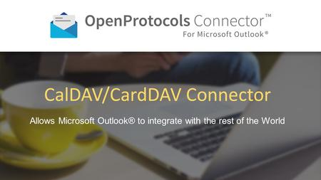 Allows Microsoft Outlook® to integrate with the rest of the World CalDAV/CardDAV Connector.