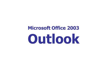 Microsoft Office 2003 Outlook. Outlook is a mail service of Microsoft Exchange Outlook Outlook is used to access e-mail, calendars, contacts, tasks, and.