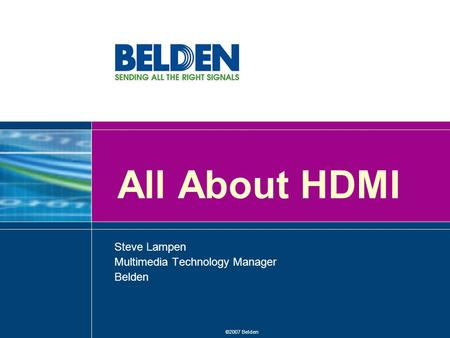 ©2007 Belden All About HDMI Steve Lampen Multimedia Technology Manager Belden.