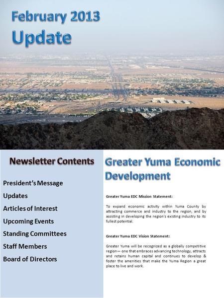 President's Message Updates Articles of Interest Upcoming Events Standing Committees Staff Members Board of Directors Greater Yuma EDC Mission Statement: