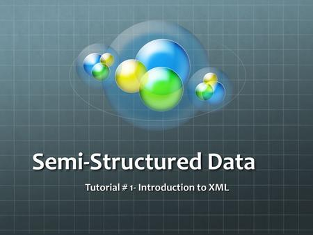 Semi-Structured Data Tutorial # 1- Introduction to XML.
