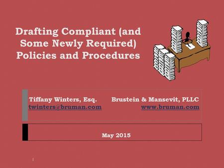 Drafting Compliant (and Some Newly Required) Policies and Procedures Tiffany Winters, Esq. Brustein & Mansevit, PLLC