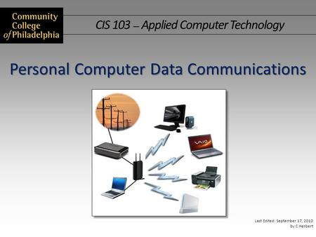 CIS 103 — Applied Computer Technology Last Edited: September 17, 2010 by C.Herbert Personal Computer Data Communications.