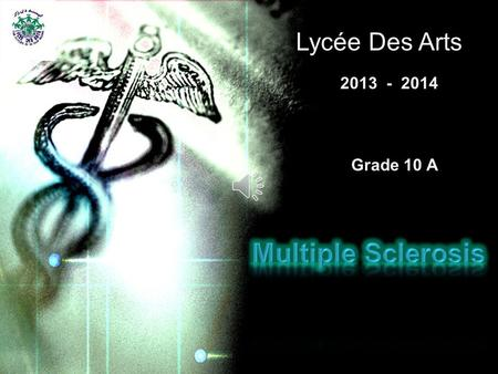 Lycée Des Arts 2013 - 2014 Grade 10 A The nervous system is made up of the central nervous system and the peripheral nervous system. Multiple Sclerosis.