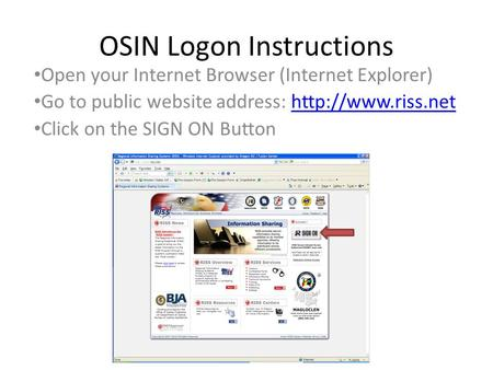 OSIN Logon Instructions Open your Internet Browser (Internet Explorer) Go to public website address:  Click on the.