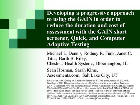 Developing a progressive approach to using the GAIN in order to reduce the duration and cost of assessment with the GAIN short screener, Quick, and Computer.