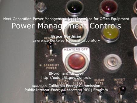 Next-Generation Power Management User Interface for Office Equipment Power Management Controls Bruce Nordman Lawrence Berkeley National Laboratory