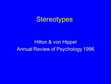 Stereotypes Hilton & von Hippel Annual Review of Psychology 1996.