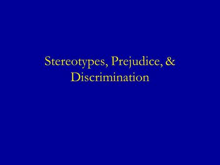 Stereotypes, Prejudice, & Discrimination