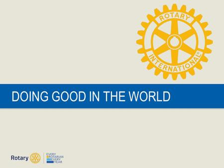 DOING GOOD IN THE WORLD. Doing Good in the World | 2 OUR MISSION World Understanding Goodwill Peace.