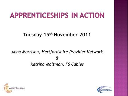 Tuesday 15 th November 2011 Anna Morrison, Hertfordshire Provider Network & Katrina Maltman, FS Cables.