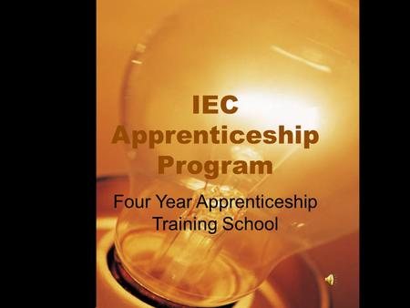 IEC Apprenticeship Program Four Year Apprenticeship Training School.