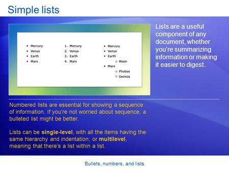 Bullets, numbers, and lists Simple lists Lists are a useful component of any document, whether you're summarizing information or making it easier to digest.