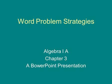 Word Problem Strategies Algebra I A Chapter 3 A BowerPoint Presentation.