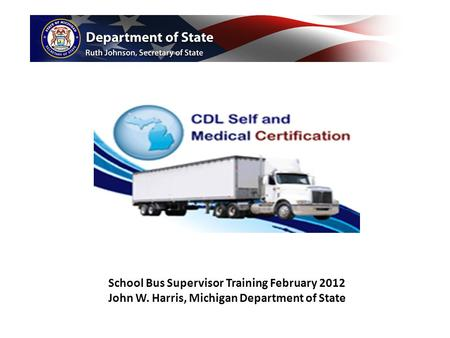 School Bus Supervisor Training February 2012 John W. Harris, Michigan Department of State.