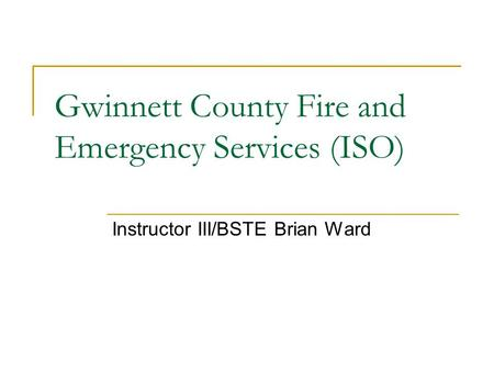 Gwinnett County Fire and Emergency Services (ISO) Instructor III/BSTE Brian Ward.