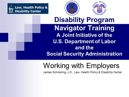 Disability Program Navigator Training A Joint Initiative of the U.S. Department of Labor and the Social Security Administration Working with Employers.