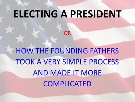 ELECTING A PRESIDENT HOW THE FOUNDING FATHERS