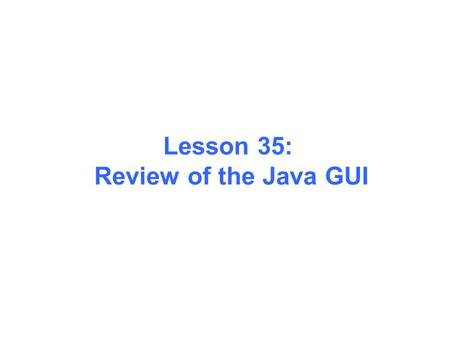 Lesson 35: Review of the Java GUI. The JFrame, Container and JButton.