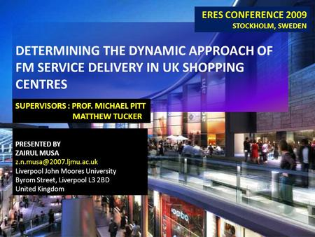 DETERMINING THE DYNAMIC APPROACH OF FM SERVICE DELIVERY IN UK SHOPPING CENTRES PRESENTED BY ZAIRUL MUSA Liverpool John Moores.