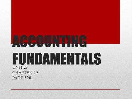ACCOUNTING FUNDAMENTALS UNIT :5 CHAPTER 29 PAGE 528.