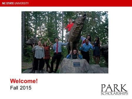 Welcome! Fall 2015. NC State and Raleigh Campus Life Vibrant campus 600+ student clubs and organizations NCAA Division I athletics School spirit.