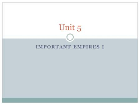Unit 5 Important Empires I.