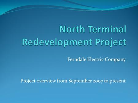 Ferndale Electric Company Project overview from September 2007 to present.