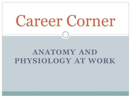 ANATOMY AND PHYSIOLOGY AT WORK Career Corner. Anatomy & Physiology at Work Athletic Trainer  Injury that happens at high school or collegiate level 