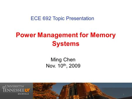 Power Management for Memory Systems Ming Chen Nov. 10 th, 2009 ECE 692 Topic Presentation 1.