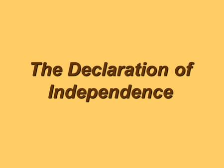 The Declaration of Independence. What philosophical movement occurred in Europe during the 17 th and 18 th centuries? The EnlightenmentThe Enlightenment.