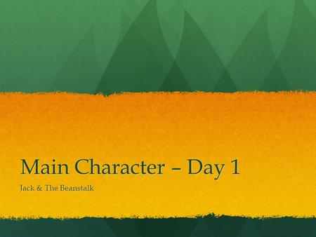 Main Character – Day 1 Jack & The Beanstalk. Who is familiar with this story? Who is familiar with this story?