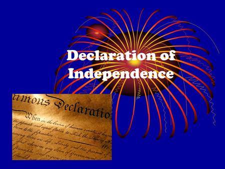 Declaration of Independence. Why did this come up? no taxation without representation! Thomas Paine's Common Sense – break away from Great Britain because.