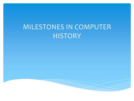 Milestone in computer history essay
