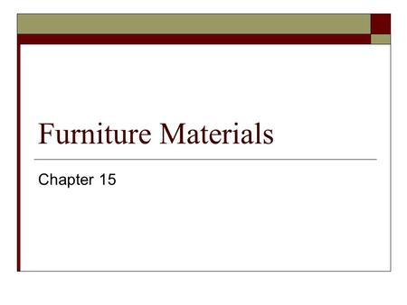 Furniture Materials Chapter 15. Materials  Wood  Plastic  Metal  Glass.