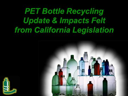 PET Bottle Recycling Update & Impacts Felt from California Legislation.